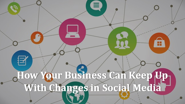 How-Your-Business-Can-Keep-Up-With-Changes-in-Social-Media